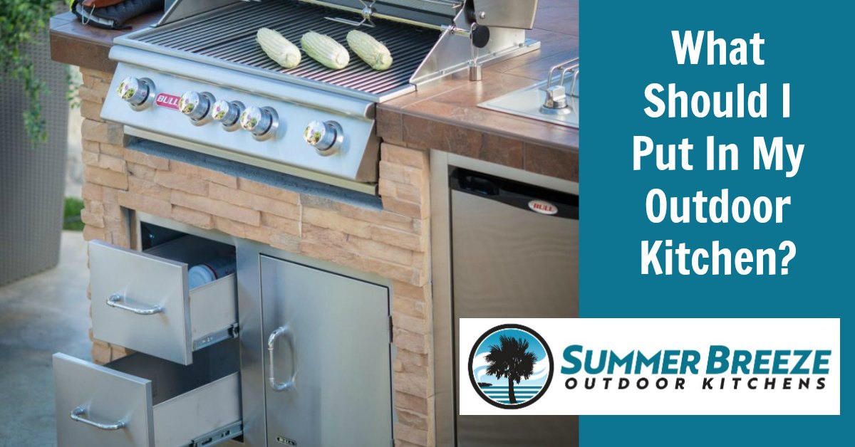 Summer Breeze Outdoor Kitchens What Should I Put In My Outdoor Kitchen